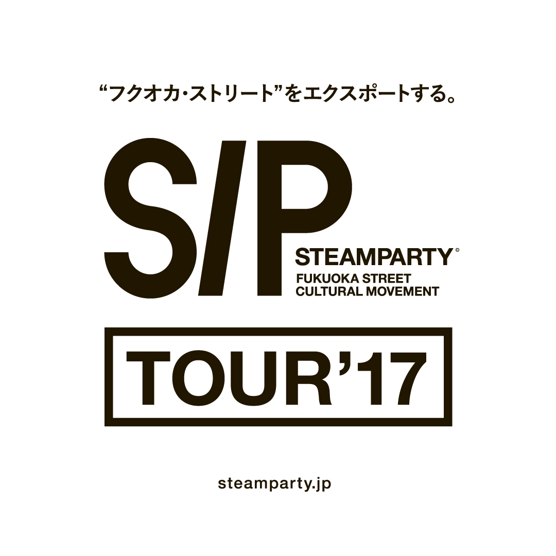 "STEAM PARTY TOUR 2017~""FUKUOKA STREET"" EXPORT~"